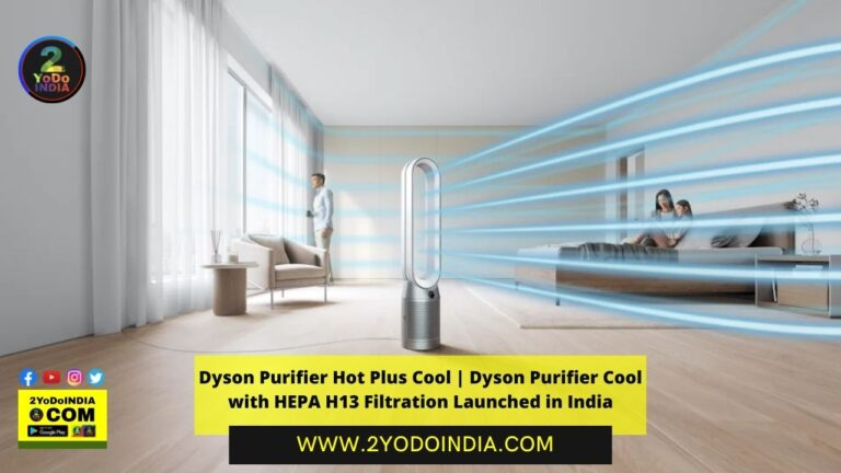 Dyson Purifier Hot Plus Cool | Dyson Purifier Cool with HEPA H13 Filtration Launched in India | Price in India | Specifications | 2YODOINDIA