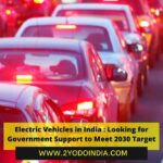 Electric Vehicles in India : Looking for Government Support to Meet 2030 Target | 2YODOINDIA