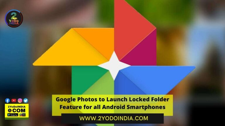 Google Photos to Launch Locked Folder Feature for all Android Smartphones | Google Photos to Launch Locked Folder Feature for all Android Smartphones | 2YODOINDIA
