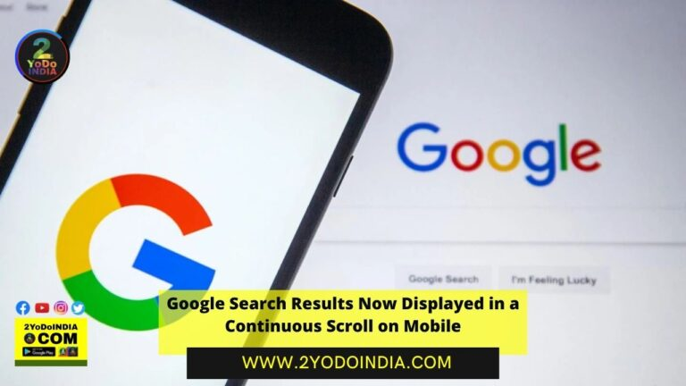 Google Search Results Now Displayed in a Continuous Scroll on Mobile | 2YODOINDIA