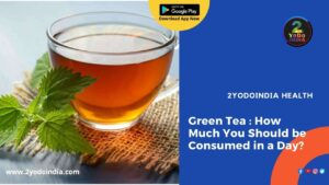 Green Tea : How Much You Should be Consumed in a Day | What Are The Benefits of Green Tea | How Much Green Tea Should be Consumed Per Day | 2YODOINDIA