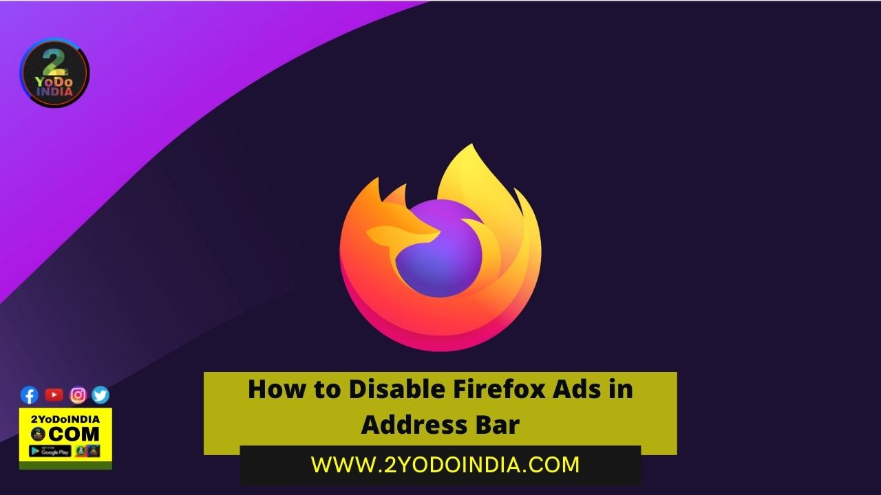 How to Disable Firefox Ads in Address Bar | How to Disable Sponsored Suggestions on Firefox | 2YODOINDIA