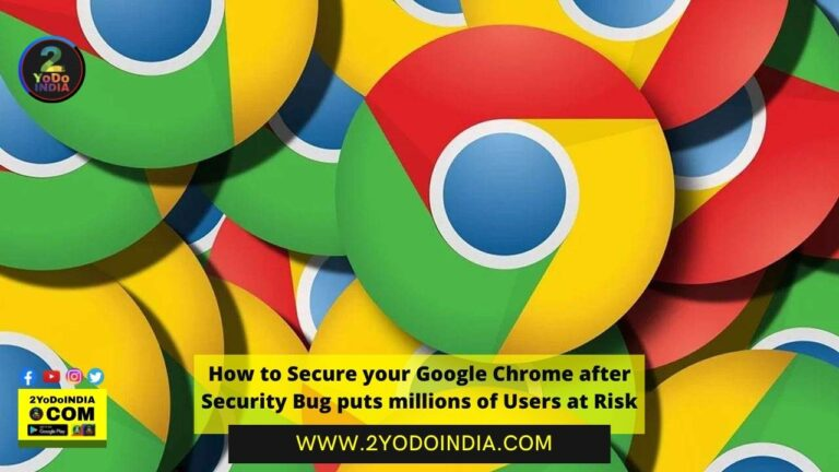 How to Secure your Google Chrome after Security Bug puts millions of Users at Risk | How to Update Google Chrome Browser to the Latest Version | 2YODOINDIA