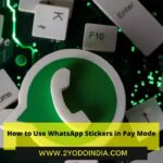 How to Use WhatsApp Stickers in Pay Mode | 2YODOINDIA