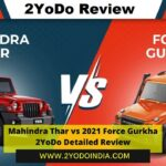 Mahindra Thar vs 2021 Force Gurkha | 2YoDo Detailed Review | Price in India | Features | Specifications | Dimensions | Exterior | Interior | 2YoDo Conclusion | 2YODOINDIA