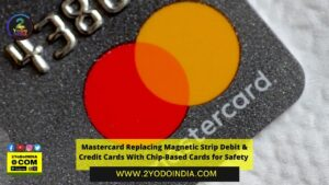 Mastercard Replacing Magnetic Strip Debit & Credit Cards With Chip-Based Cards for Safety | 2YODOINDIA