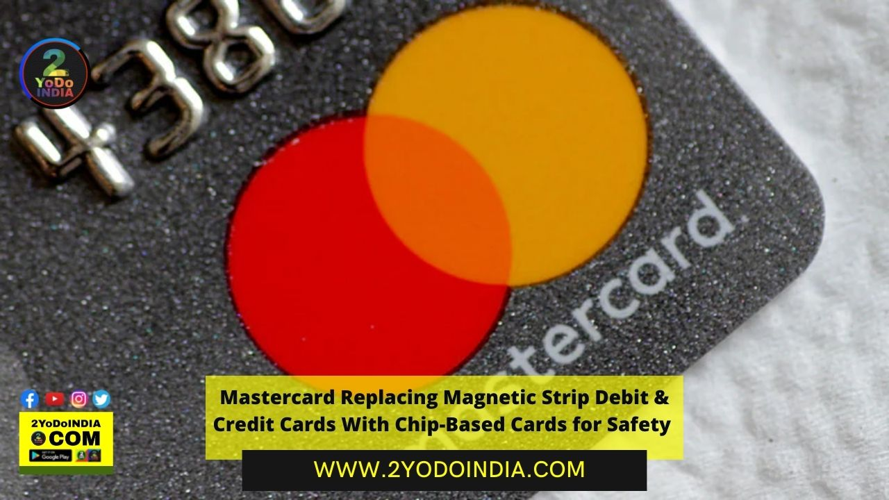 Mastercard Replacing Magnetic Strip Debit & Credit Cards With Chip-Based Cards for Safety   2YODOINDIA