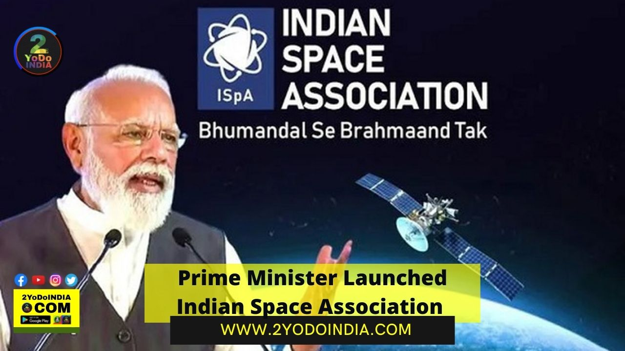 Prime Minister Launched Indian Space Association   2YODOINDIA