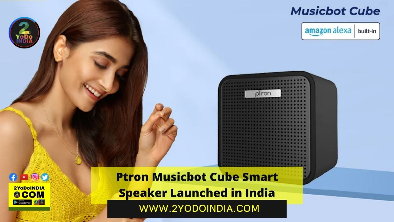 Ptron Musicbot Cube Smart Speaker Launched in India | Price in India | Specifications | 2YODOINDIA