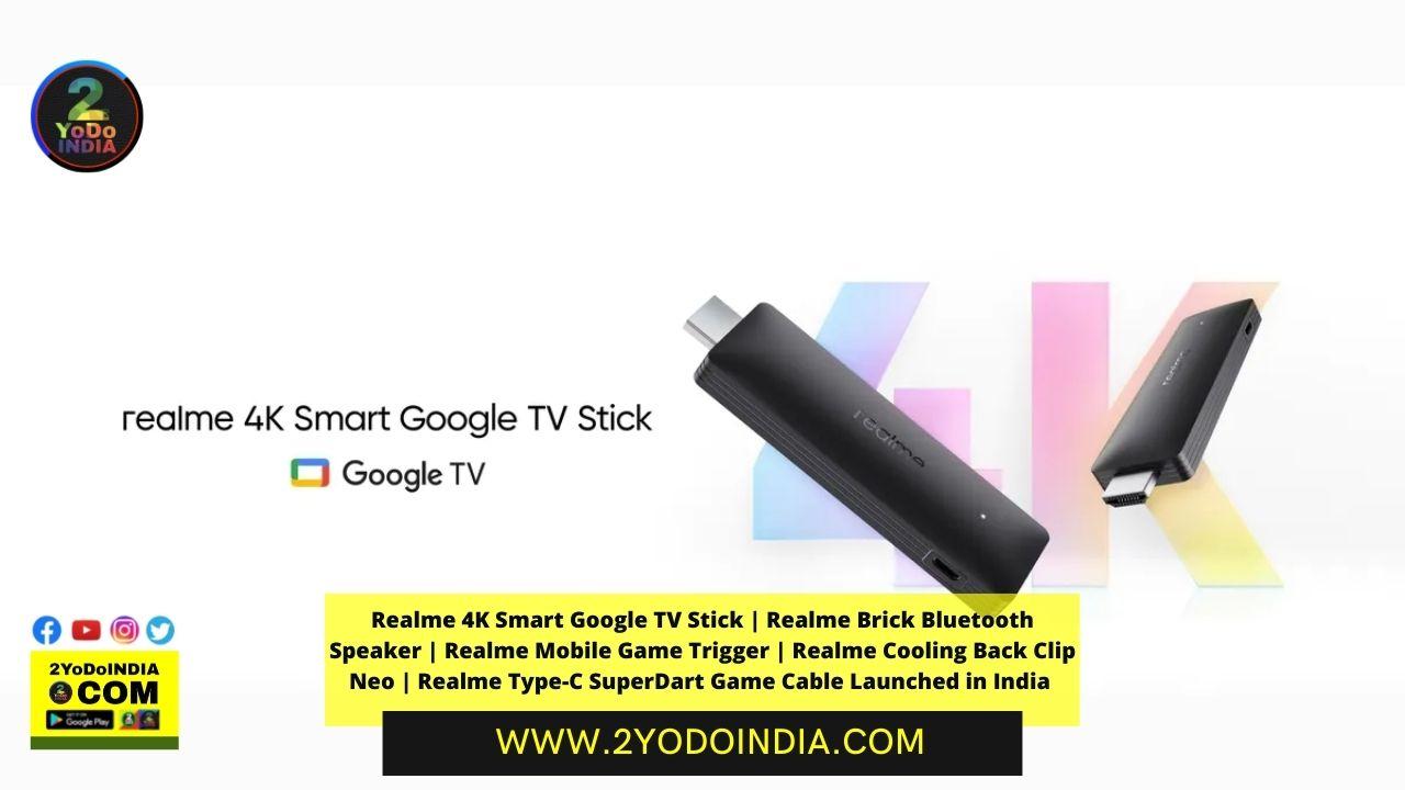 Realme 4K Smart Google TV Stick   Realme Brick Bluetooth Speaker   Realme Mobile Game Trigger   Realme Cooling Back Clip Neo   Realme Type-C SuperDart Game Cable Launched in India   Price in India   Specifications   2YODOINDIA