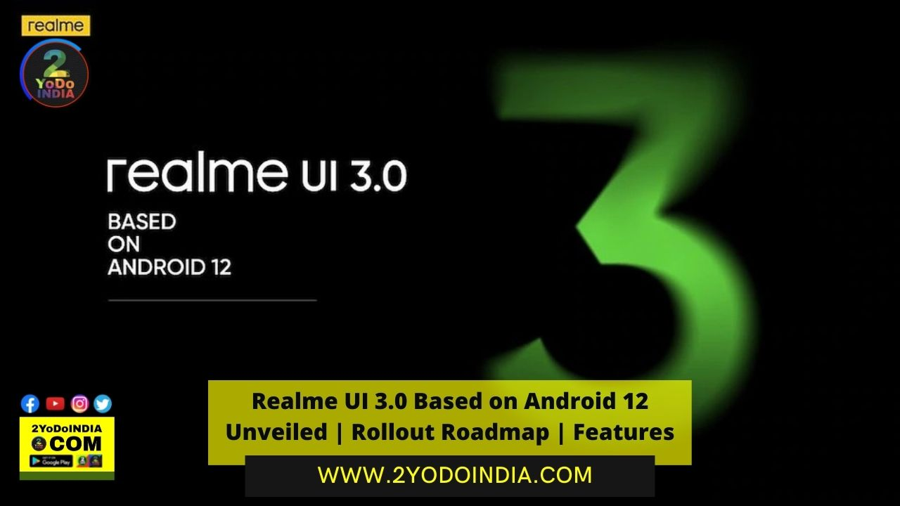 Realme UI 3.0 Based on Android 12 Unveiled   Rollout Roadmap   Features   Realme UI 3.0 Rollout Roadmap   Realme UI 3.0 Features   2YODOINDIA