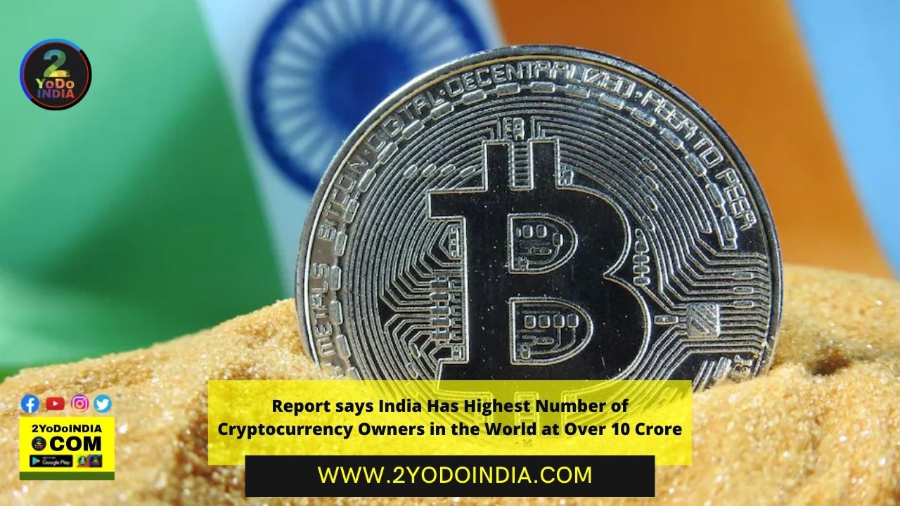 Report says India Has Highest Number of Cryptocurrency Owners in the World at Over 10 Crore   2YODOINDIA