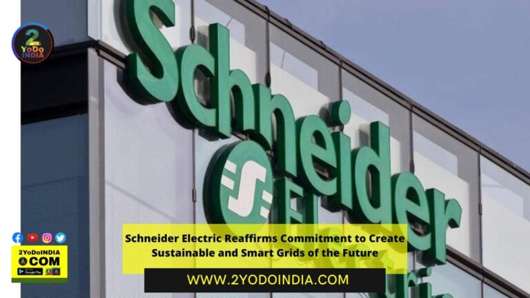 Schneider Electric Reaffirms Commitment to Create Sustainable and Smart Grids of the Future | 2YODOINDIA