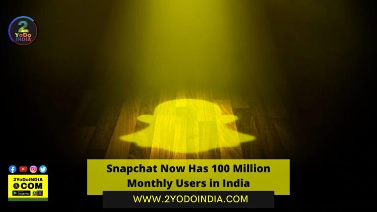 Snapchat Now Has 100 Million Monthly Users in India | 2YODOINDIA