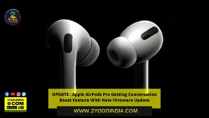 UPDATE : Apple AirPods Pro Getting Conversation Boost Feature With New Firmware Update | How to Turn on Conversation Boost on AirPods Pro | 2YODOINDIA