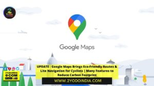 UPDATE : Google Maps Brings Eco-Friendly Routes & Lite Navigation for Cyclists | Many Features to Reduce Carbon Footprint | 2YODOINDIA