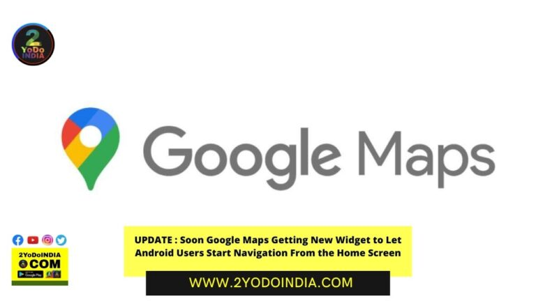 UPDATE : Soon Google Maps Getting New Widget to Let Android Users Start Navigation From the Home Screen | 2YODOINDIA