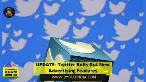 UPDATE : Twitter Rolls Out New Advertising Features   Give new and improved form Algorithm Ahead of E-Commerce Push   2YODOINDIA