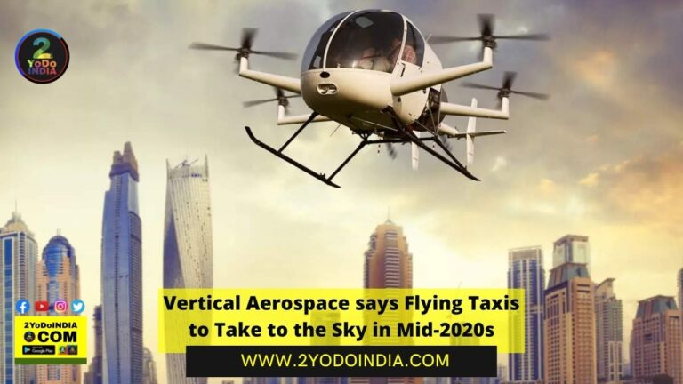Vertical Aerospace says Flying Taxis to Take to the Sky in Mid-2020s | 2YODOINDIA