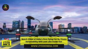 Watch Video of India's First Flying Car By Vinata Aeromobility Will Look Like Inside Out | 2YODOINDIA