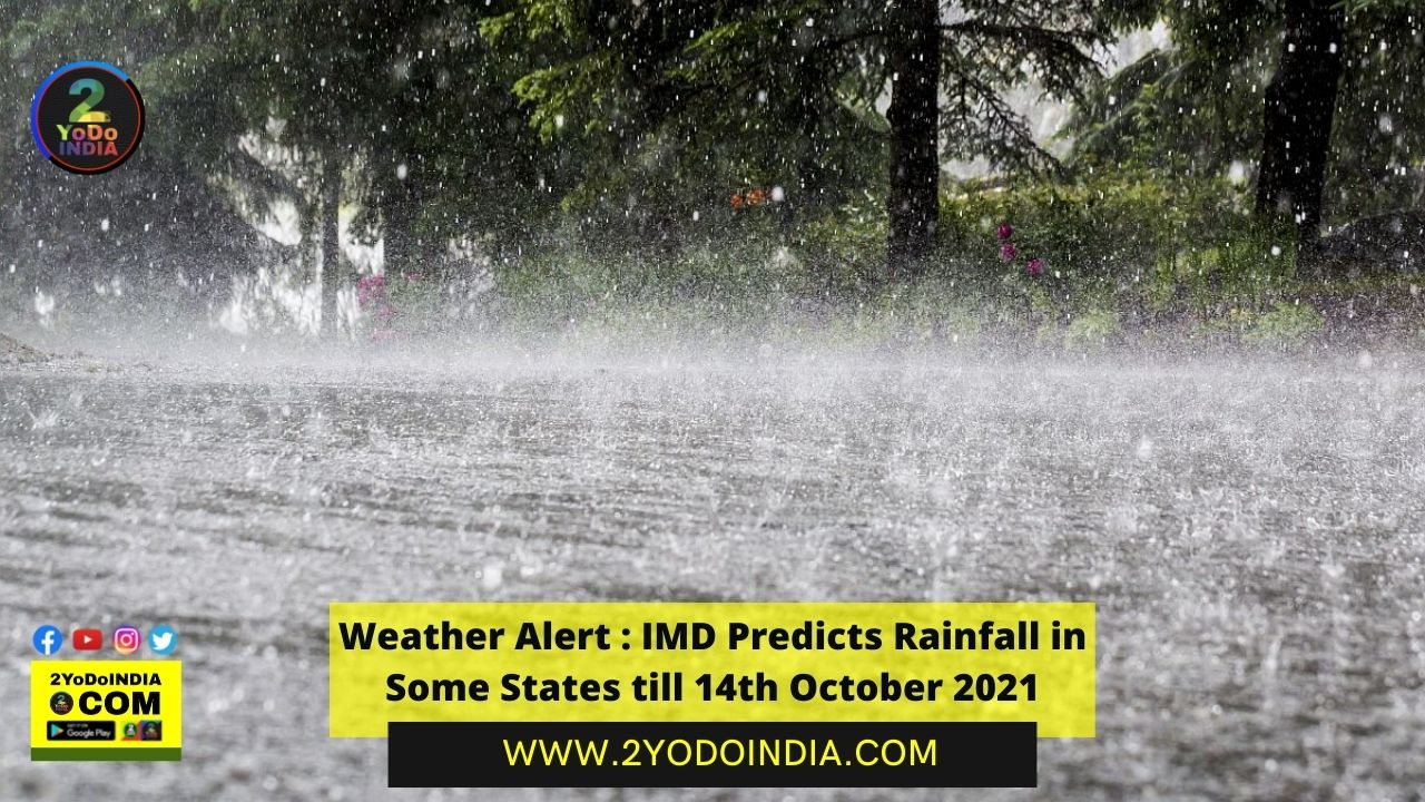 Weather Alert : IMD Predicts Rainfall in Some States till 14th October 2021   2YODOINDIA