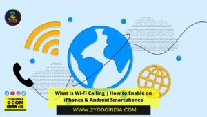What is Wi-Fi Calling | How to Enable on iPhones & Android Smartphones | How to Enable Wi-Fi Calling on Android Smartphones | How to Enable Wi-Fi Calling on iPhone | 2YODOINDIA